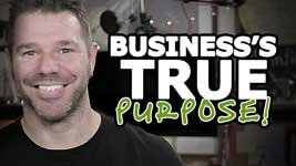 The Real, True Purpose Of Business (Rarely Discussed)