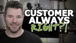 Is The Customer Always Right? Well Consider THIS…