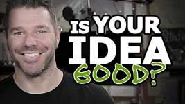 """Know If Your Business Idea Will Work – """"Is My Business Idea Any Good?"""""""