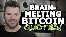 Why Is Bitcoin Important? 3 Profound Bitcoin Quotes That'll Melt Your Brain!