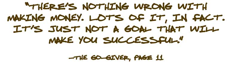 There's nothing wrong with making money. Lots of it, in fact. It's just not a goal that will make you successful.