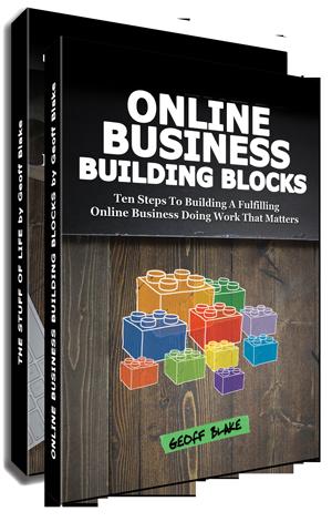 Online Business Building Blocks: Ten Steps To Building A Fulfilling Online Business Doing Work That Matters