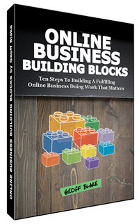Online Business Building Blocks: Ten Steps To Building A Fulfilling Online Business Doing Work That Matters
