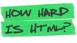 Is It Hard To Learn HTML? Here's The Straight Goods